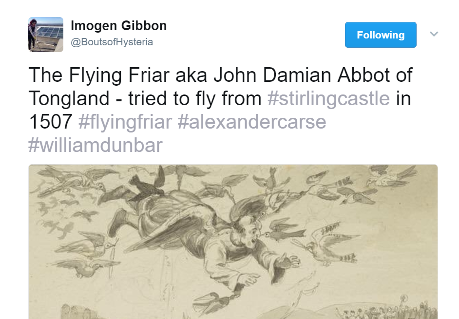 "Screengrab of a tweet which reads: ""The Flying Friar aka John Damian Abbot of Tongland - tried to fly from #stirlingcastle in 1507 #flyingfriar #alexandercarse #williamdunbar"""